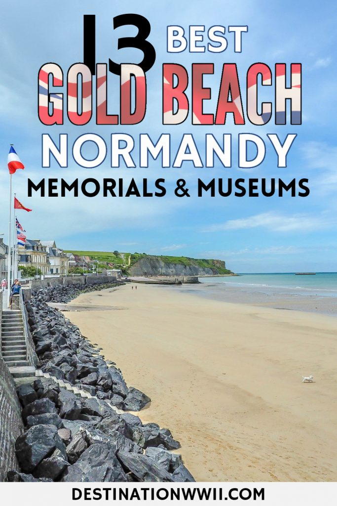 Gold Beach Normandy: 13 Best Memorials and Museums for Your Visit to the D-Day landing beaches / Arromanches-les-Bains and the artifical harbors, Bayeux, British Military Cemetery, and more.